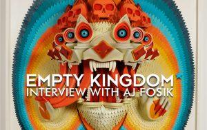 AJ FOSIK - EMPTY KINGDOM - ART BLOG - INTERVIEW