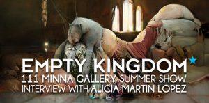 ALICIA MARTIN LOPEZ - EMPTY KINGDOM - ART BLOG - 111 MINNA GALLERY